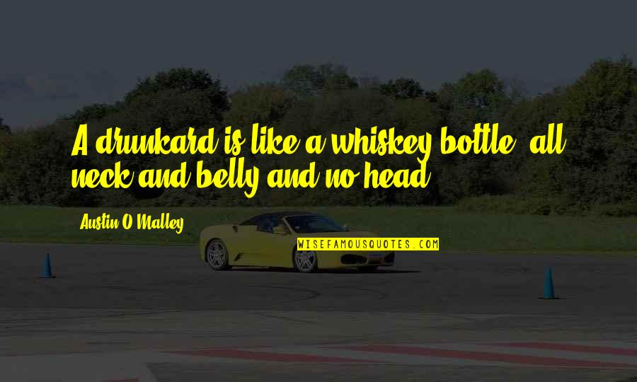 Alcohol Bottle Quotes By Austin O'Malley: A drunkard is like a whiskey-bottle, all neck