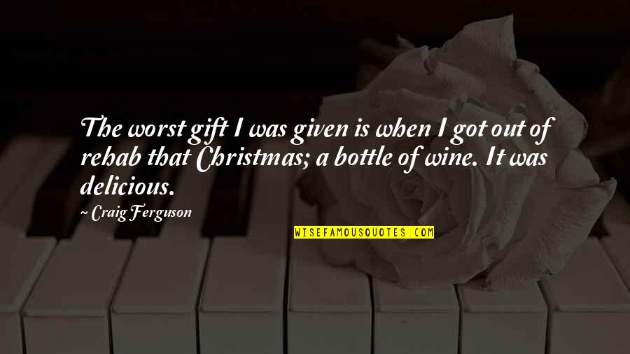 Alcohol Bottle Quotes By Craig Ferguson: The worst gift I was given is when