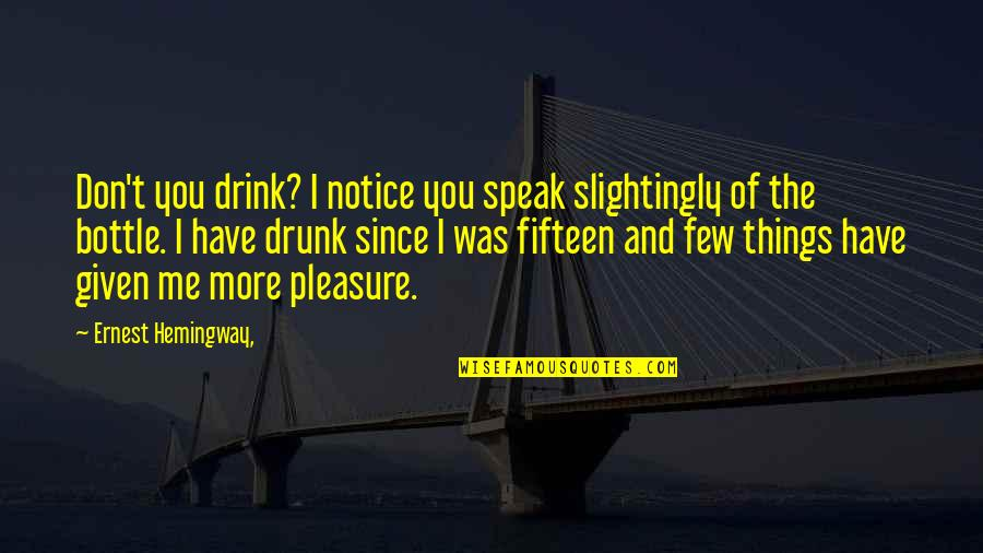 Alcohol Bottle Quotes By Ernest Hemingway,: Don't you drink? I notice you speak slightingly