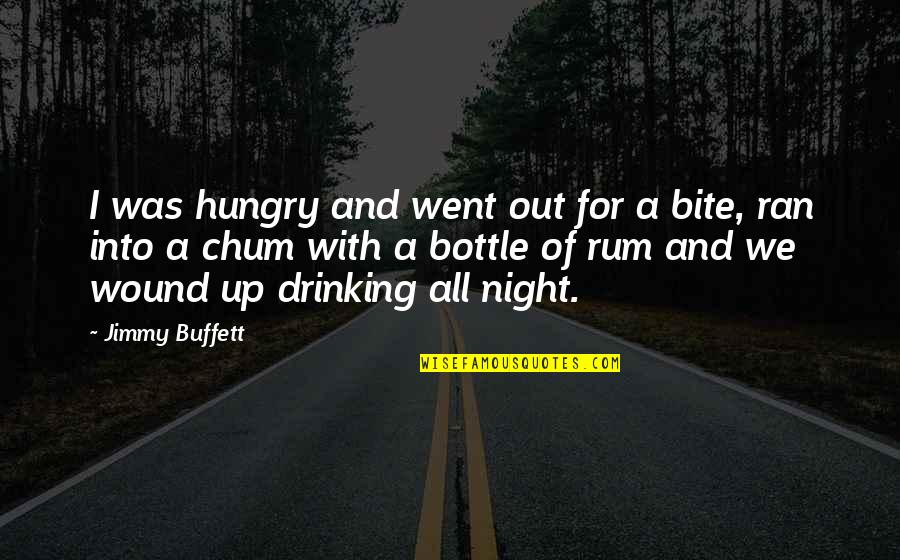 Alcohol Bottle Quotes By Jimmy Buffett: I was hungry and went out for a