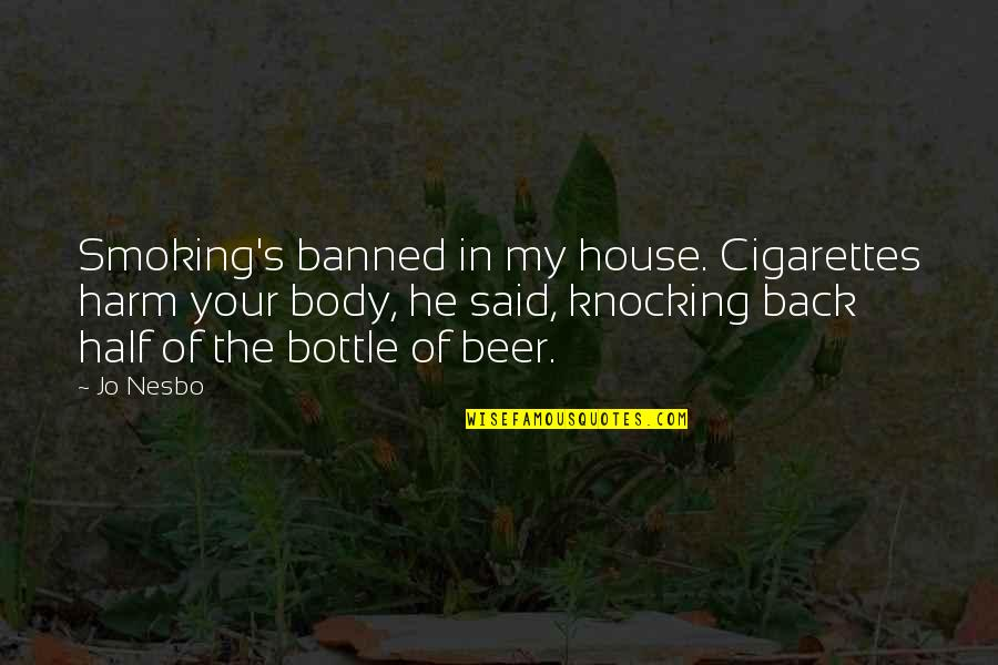 Alcohol Bottle Quotes By Jo Nesbo: Smoking's banned in my house. Cigarettes harm your