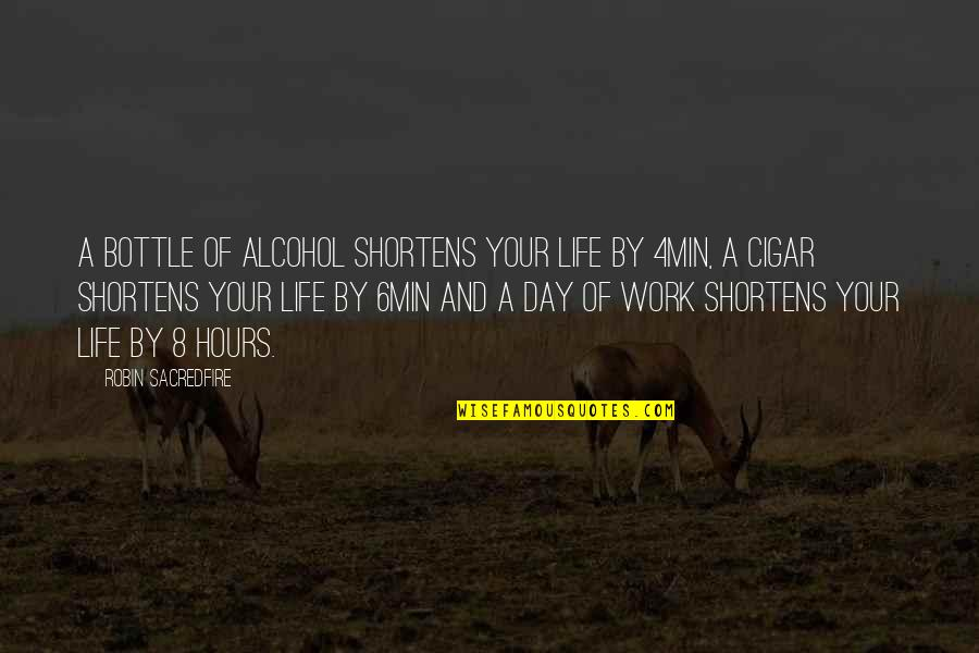 Alcohol Bottle Quotes By Robin Sacredfire: A bottle of alcohol shortens your life by