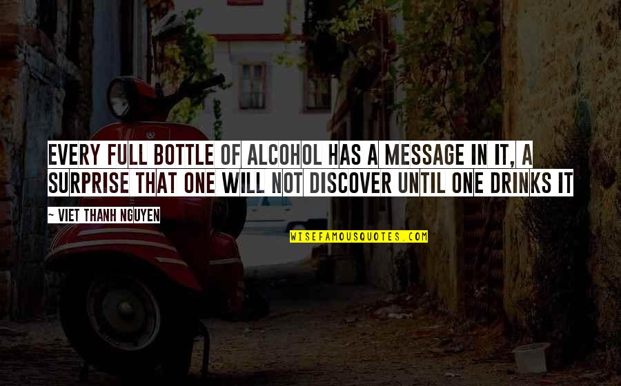 Alcohol Bottle Quotes By Viet Thanh Nguyen: Every full bottle of alcohol has a message