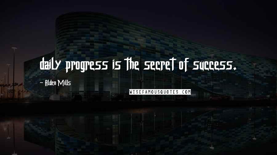Alden Mills quotes: daily progress is the secret of success.