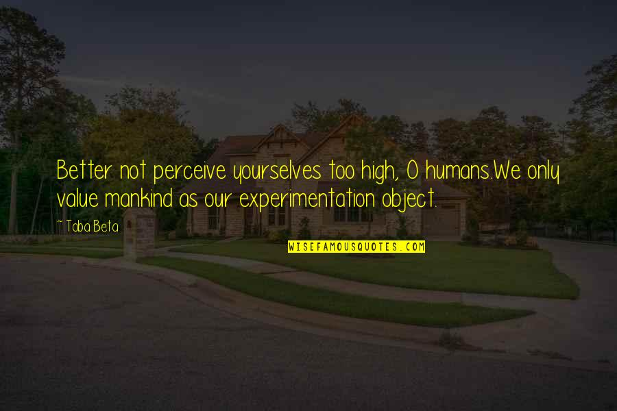 Aldo Leopold Prairie Quotes By Toba Beta: Better not perceive yourselves too high, O humans.We