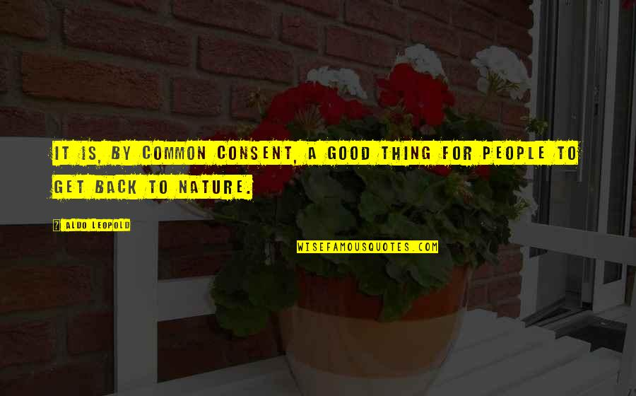 Aldo Leopold Quotes By Aldo Leopold: It is, by common consent, a good thing