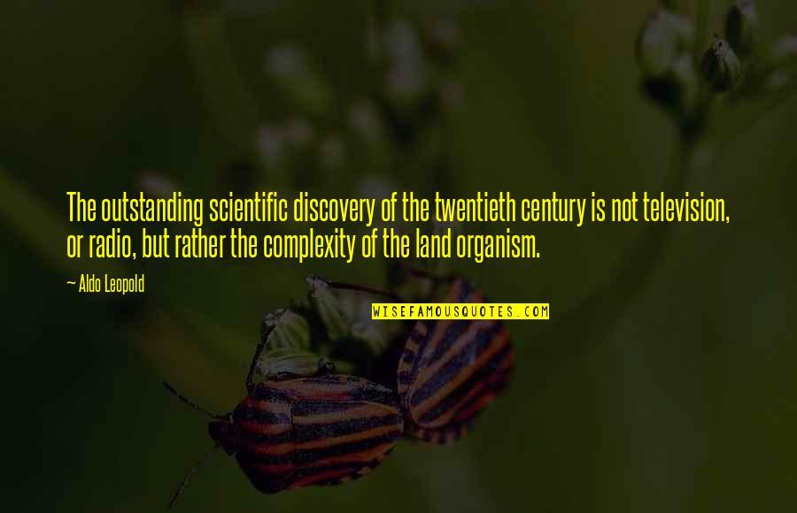 Aldo Leopold Quotes By Aldo Leopold: The outstanding scientific discovery of the twentieth century