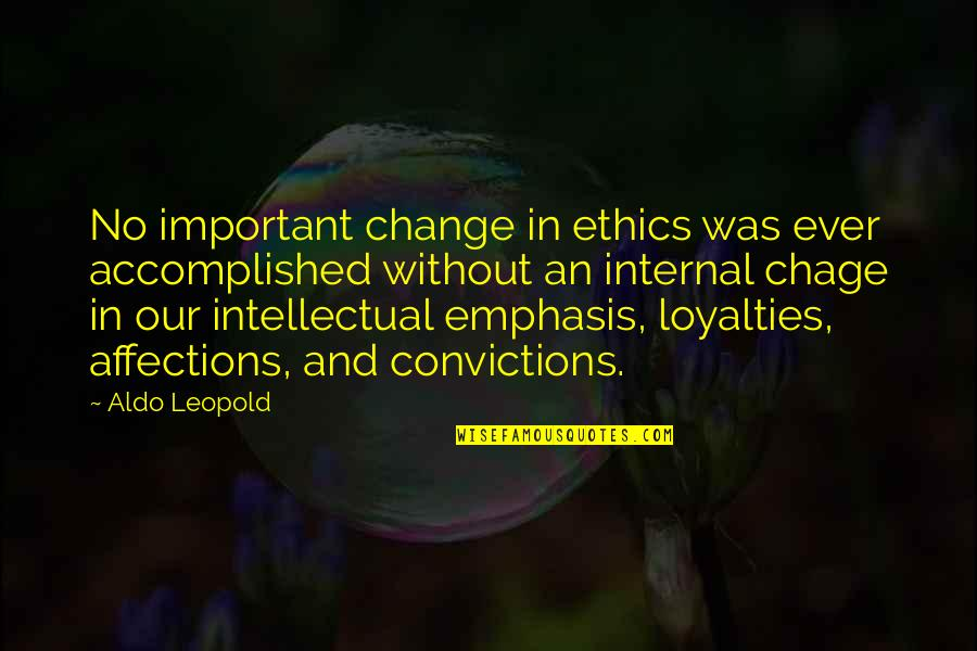 Aldo Leopold Quotes By Aldo Leopold: No important change in ethics was ever accomplished