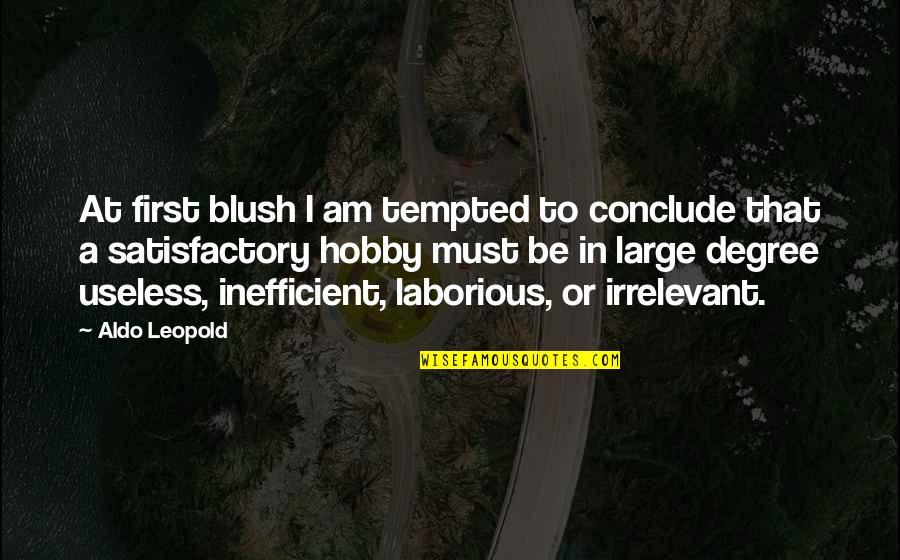 Aldo Leopold Quotes By Aldo Leopold: At first blush I am tempted to conclude