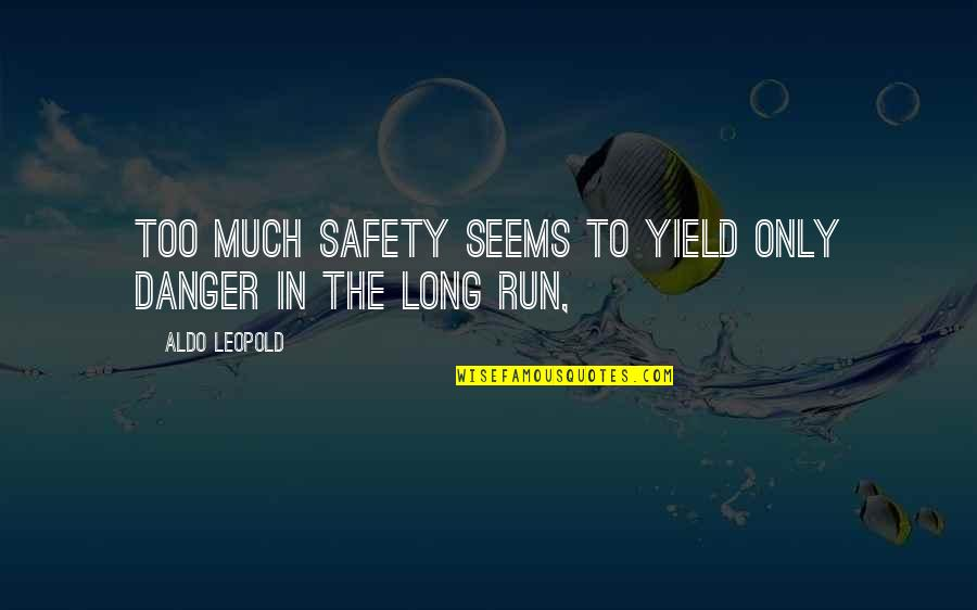 Aldo Leopold Quotes By Aldo Leopold: Too much safety seems to yield only danger