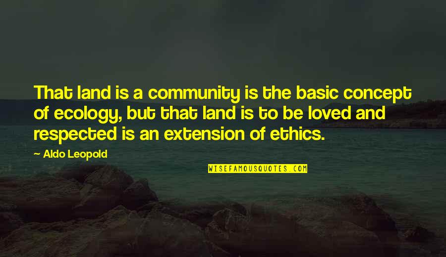 Aldo Leopold Quotes By Aldo Leopold: That land is a community is the basic