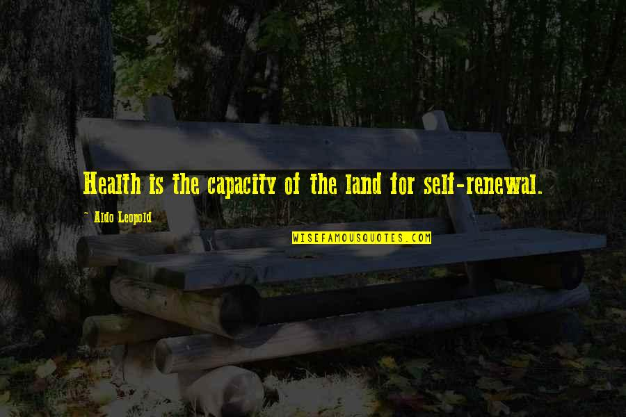 Aldo Leopold Quotes By Aldo Leopold: Health is the capacity of the land for