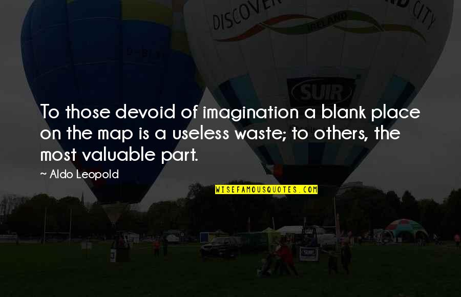Aldo Leopold Quotes By Aldo Leopold: To those devoid of imagination a blank place