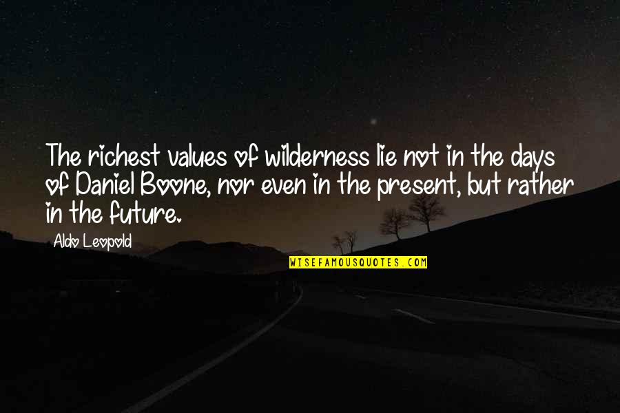 Aldo Leopold Quotes By Aldo Leopold: The richest values of wilderness lie not in