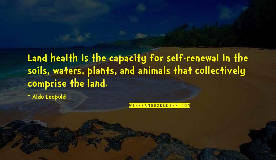 Aldo Leopold Quotes By Aldo Leopold: Land health is the capacity for self-renewal in
