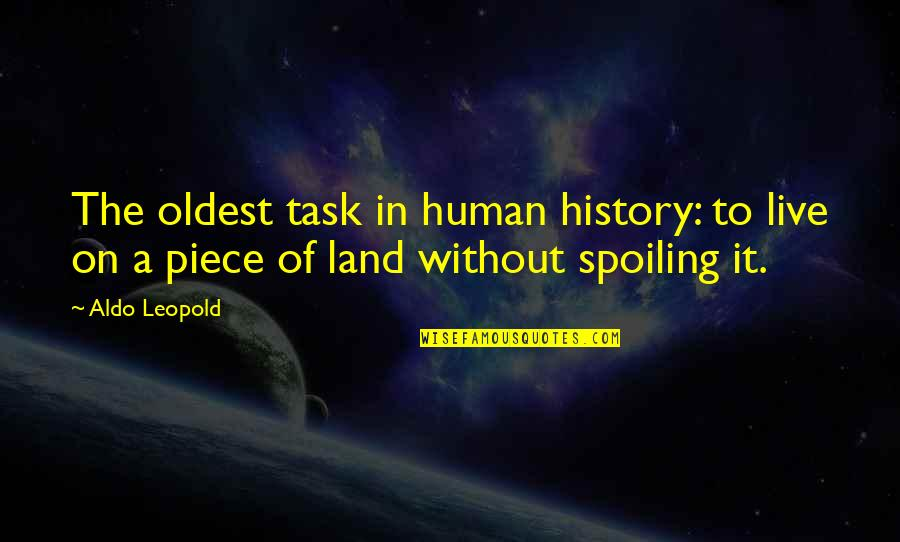 Aldo Leopold Quotes By Aldo Leopold: The oldest task in human history: to live