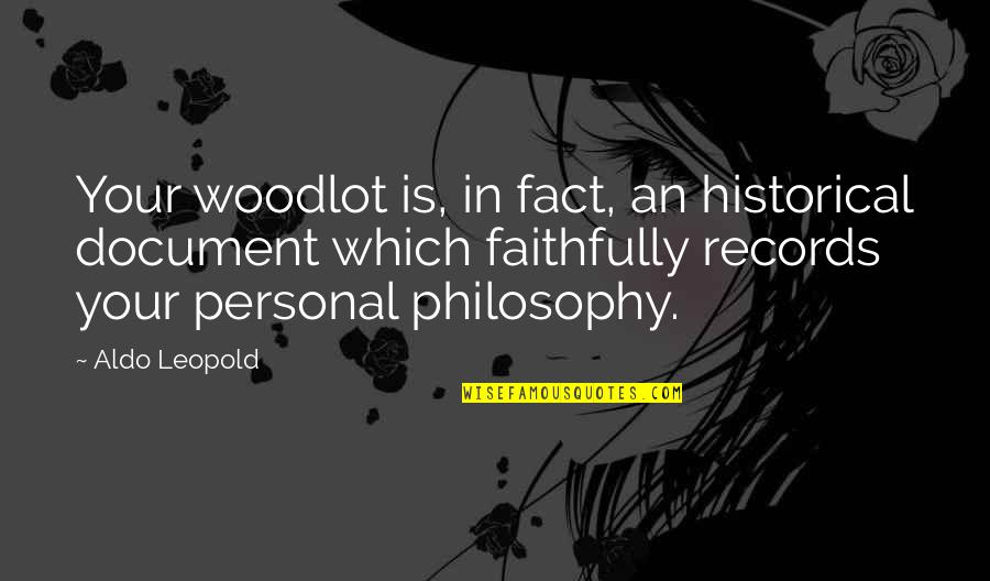Aldo Leopold Quotes By Aldo Leopold: Your woodlot is, in fact, an historical document
