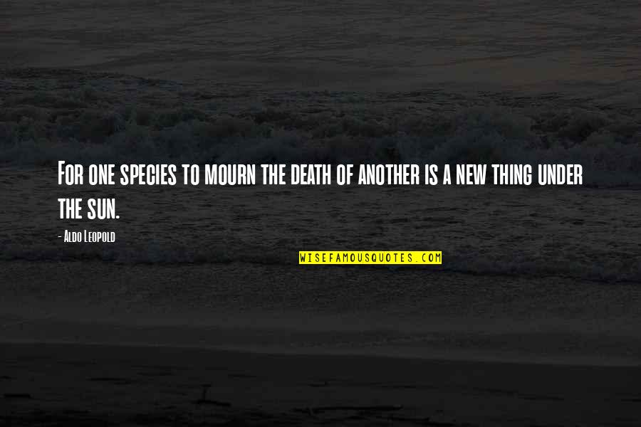 Aldo Leopold Quotes By Aldo Leopold: For one species to mourn the death of