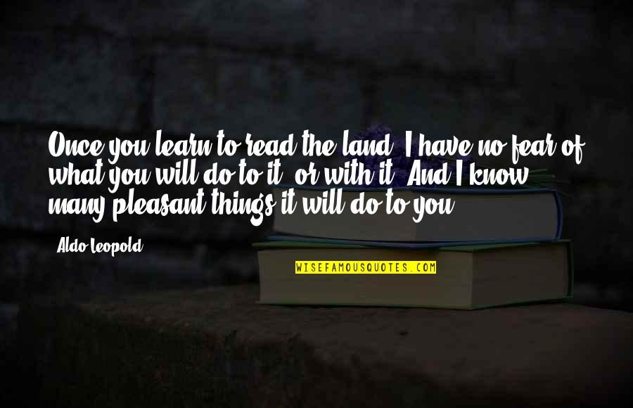 Aldo Leopold Quotes By Aldo Leopold: Once you learn to read the land, I