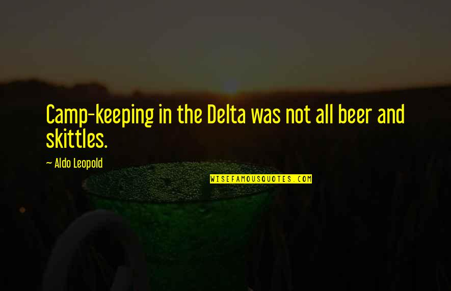 Aldo Leopold Quotes By Aldo Leopold: Camp-keeping in the Delta was not all beer