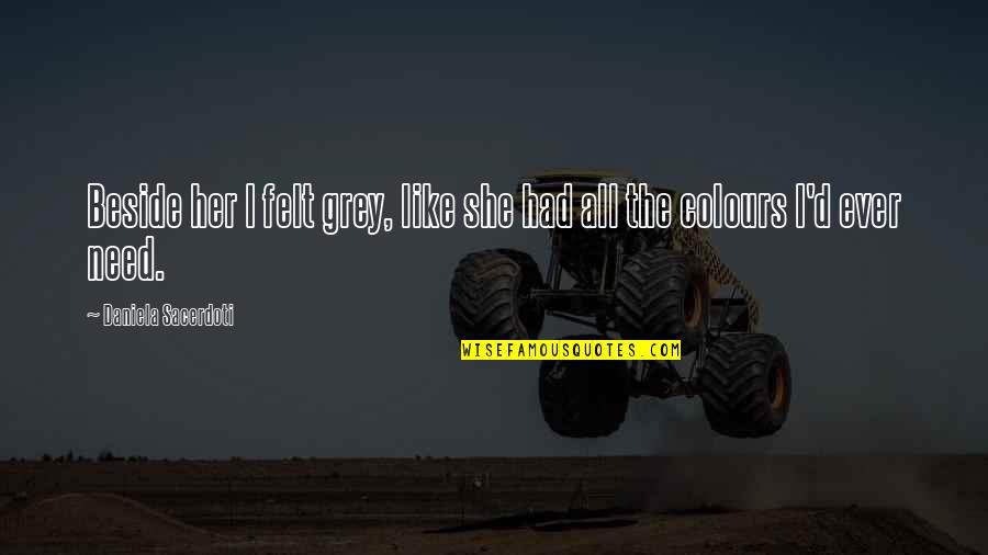 Aldshaw Quotes By Daniela Sacerdoti: Beside her I felt grey, like she had