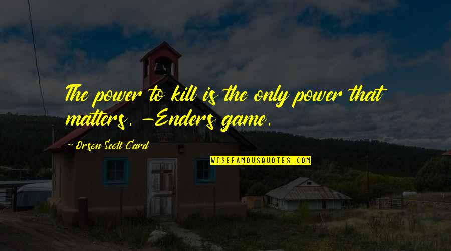 Aldshaw Quotes By Orson Scott Card: The power to kill is the only power