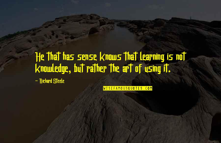 Aldshaw Quotes By Richard Steele: He that has sense knows that learning is