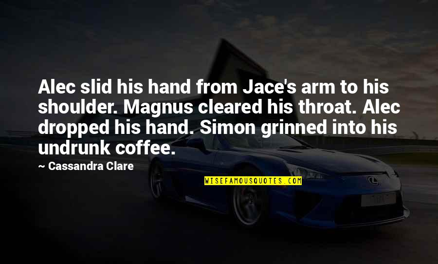 Alec And Jace Quotes By Cassandra Clare: Alec slid his hand from Jace's arm to