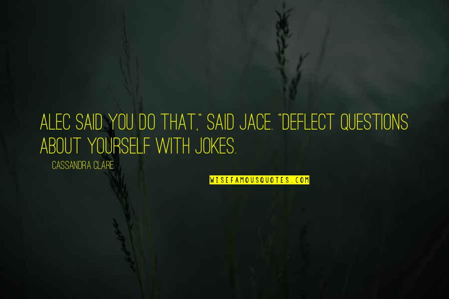 """Alec And Jace Quotes By Cassandra Clare: Alec said you do that,"""" said Jace. """"Deflect"""