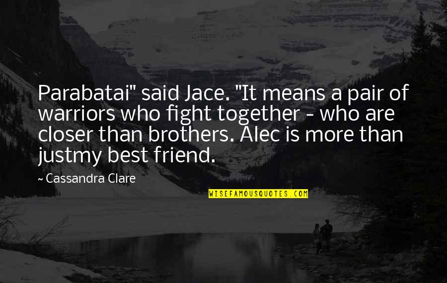 """Alec And Jace Quotes By Cassandra Clare: Parabatai"""" said Jace. """"It means a pair of"""