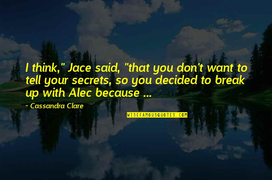 """Alec And Jace Quotes By Cassandra Clare: I think,"""" Jace said, """"that you don't want"""