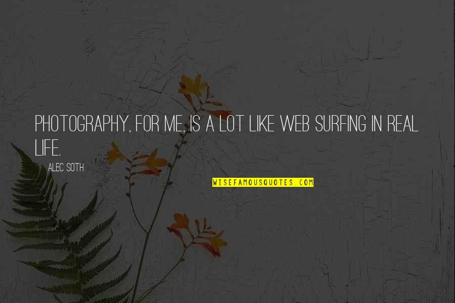 Alec Soth Quotes By Alec Soth: Photography, for me, is a lot like web