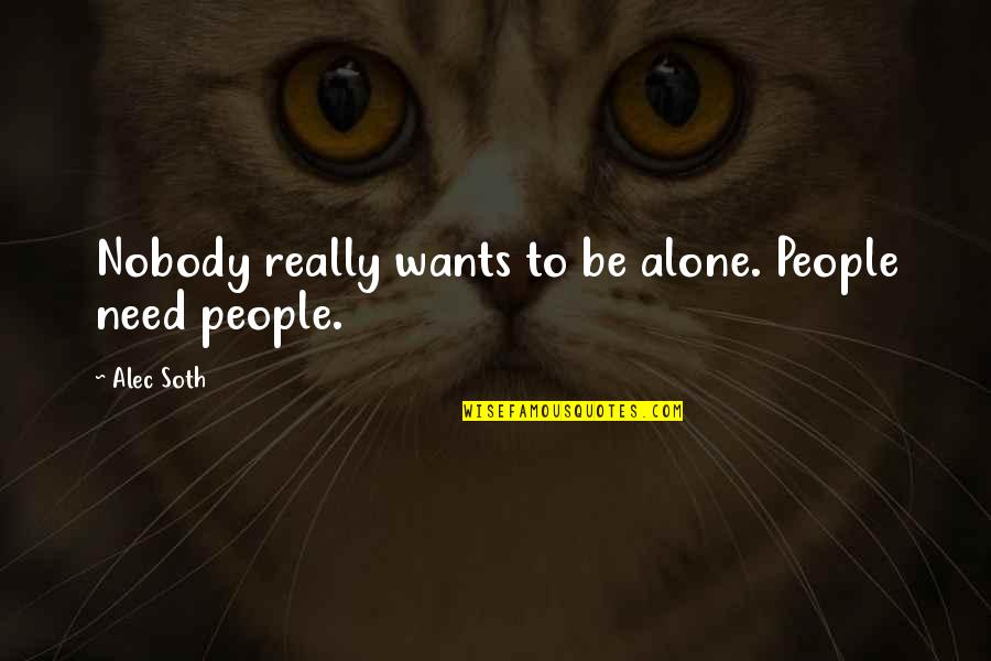 Alec Soth Quotes By Alec Soth: Nobody really wants to be alone. People need