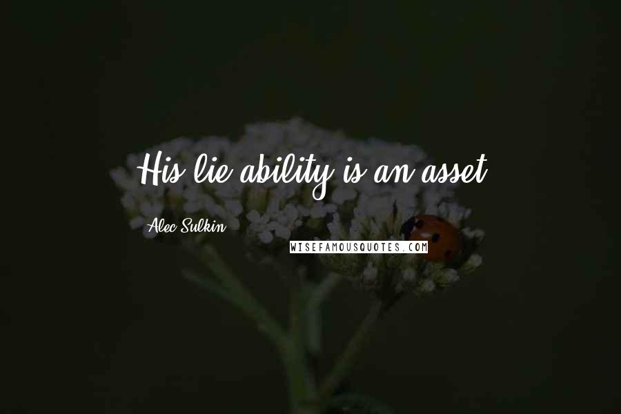 Alec Sulkin quotes: His lie ability is an asset