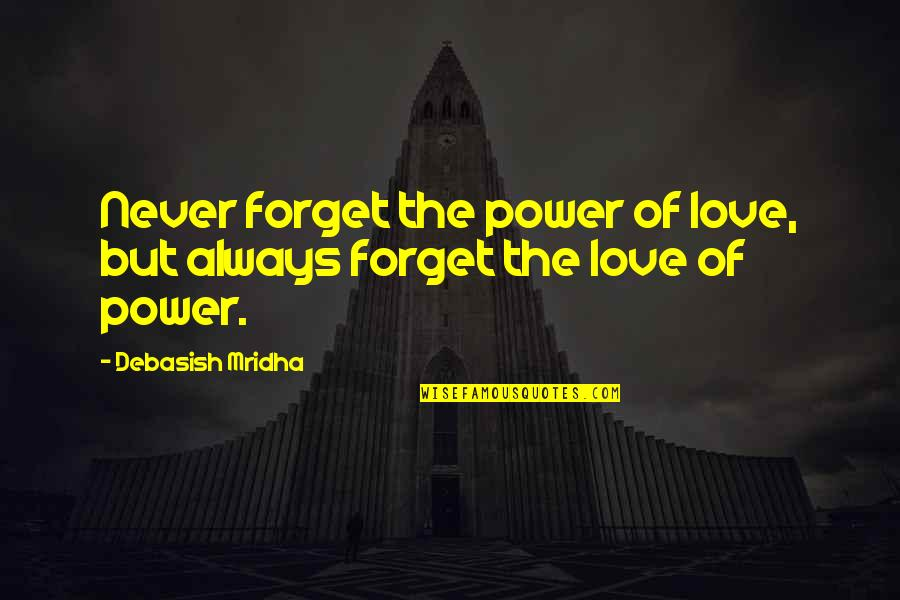 Alegran Quotes By Debasish Mridha: Never forget the power of love, but always