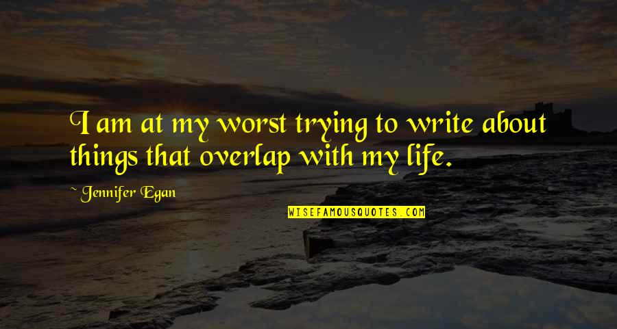 Alegran Quotes By Jennifer Egan: I am at my worst trying to write