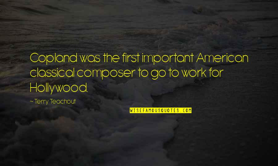 Alegran Quotes By Terry Teachout: Copland was the first important American classical composer