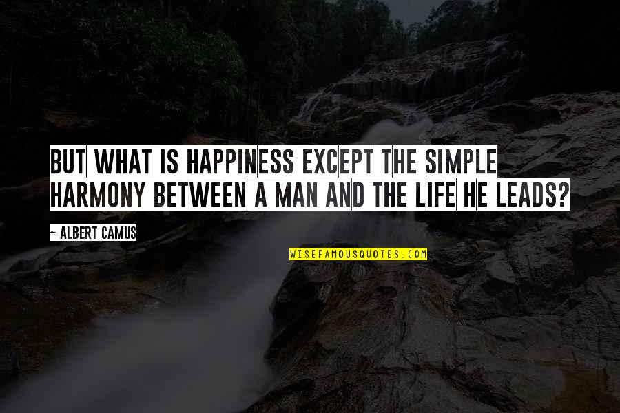 Aleixandre Quotes By Albert Camus: But what is happiness except the simple harmony