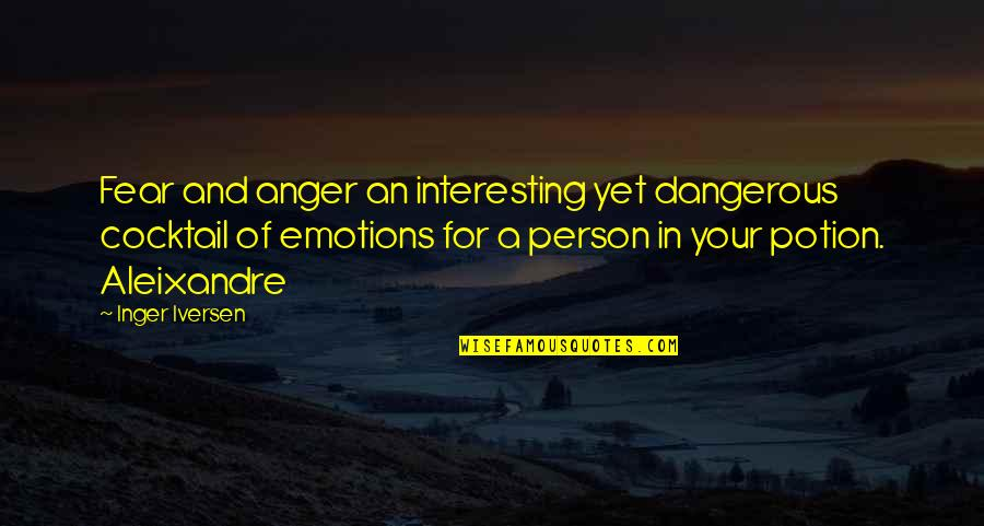 Aleixandre Quotes By Inger Iversen: Fear and anger an interesting yet dangerous cocktail