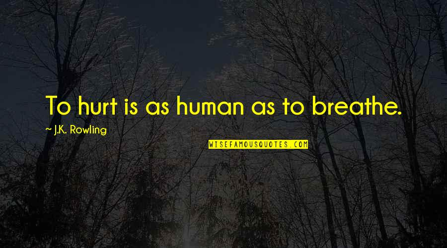 Aleixandre Quotes By J.K. Rowling: To hurt is as human as to breathe.
