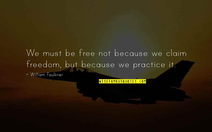 Aleixandre Quotes By William Faulkner: We must be free not because we claim