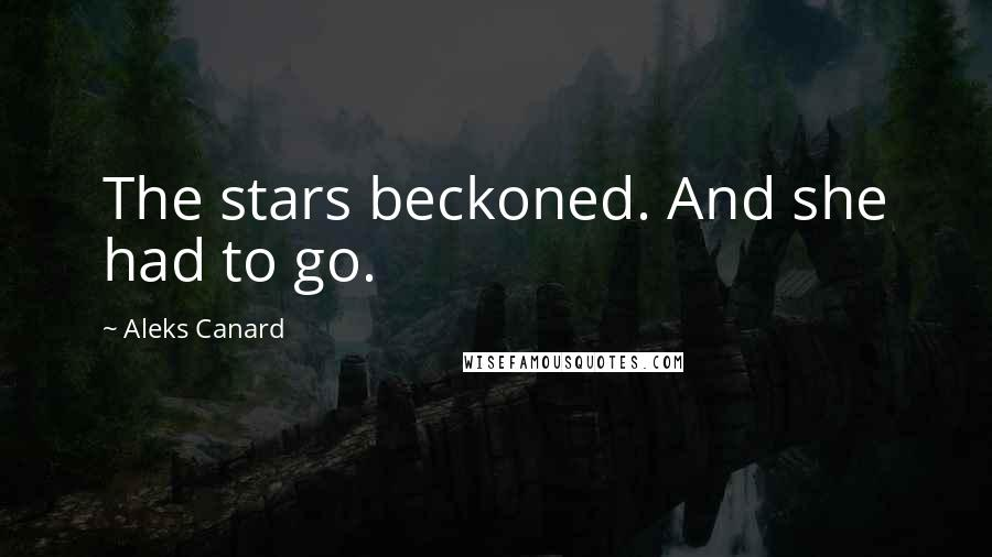 Aleks Canard quotes: The stars beckoned. And she had to go.