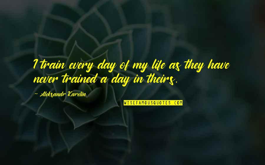 Aleksandr Quotes By Aleksandr Karelin: I train every day of my life as