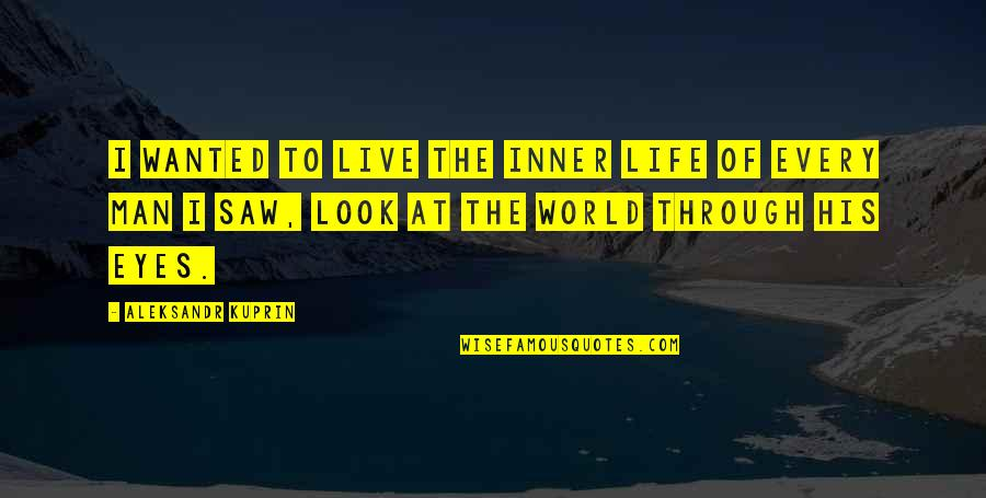 Aleksandr Quotes By Aleksandr Kuprin: I wanted to live the inner life of