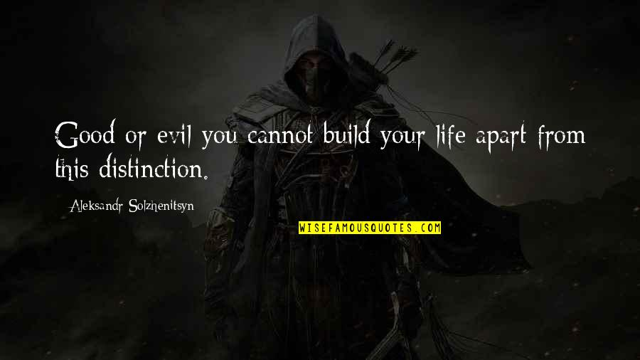 Aleksandr Quotes By Aleksandr Solzhenitsyn: Good or evil-you cannot build your life apart