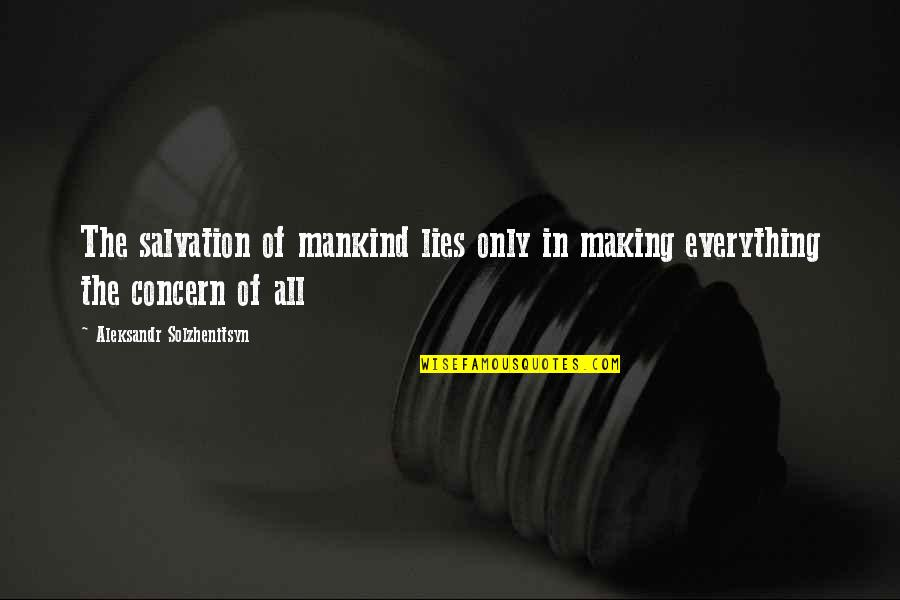 Aleksandr Quotes By Aleksandr Solzhenitsyn: The salvation of mankind lies only in making