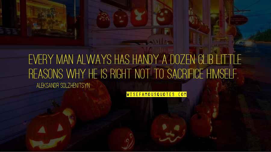 Aleksandr Quotes By Aleksandr Solzhenitsyn: Every man always has handy a dozen glib