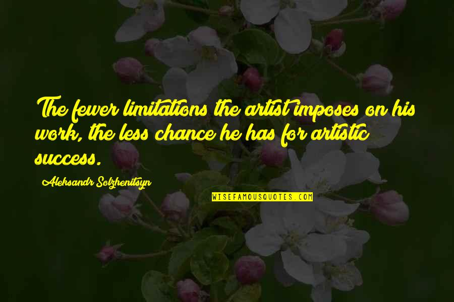 Aleksandr Quotes By Aleksandr Solzhenitsyn: The fewer limitations the artist imposes on his