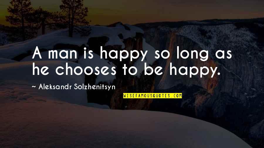 Aleksandr Quotes By Aleksandr Solzhenitsyn: A man is happy so long as he