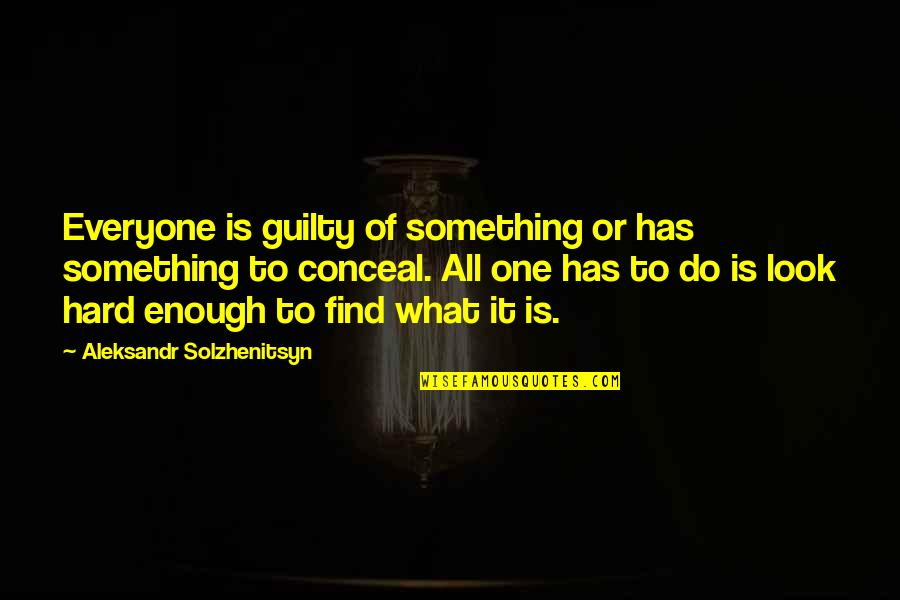 Aleksandr Quotes By Aleksandr Solzhenitsyn: Everyone is guilty of something or has something